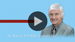 So, Where did Billy Graham Go?